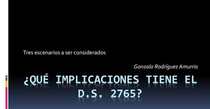 ¿Qué implicaciones tiene el D.S. 2765? (Gonzalo Rodríguez Amurrio)