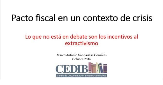 Pacto fiscal en un contexto de crisis (Marco Gandarillas CEDIB).