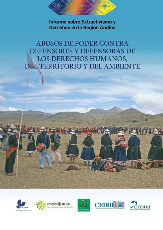 Informe sobre Extractivismo y Derechos en la Región Andina: Abusos de poder contra defensores y defensoras de los derechos humanos, del territorio y del ambiente