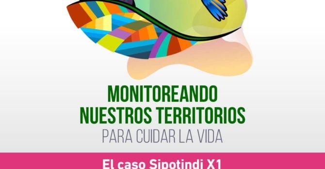 Monitoreando nuestros territorios para cuidar la vida – Boletín CONTIOCAP #3: El caso Sipotindi X1